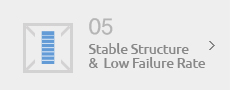 05 - Stable Structure & Low Failure Rate